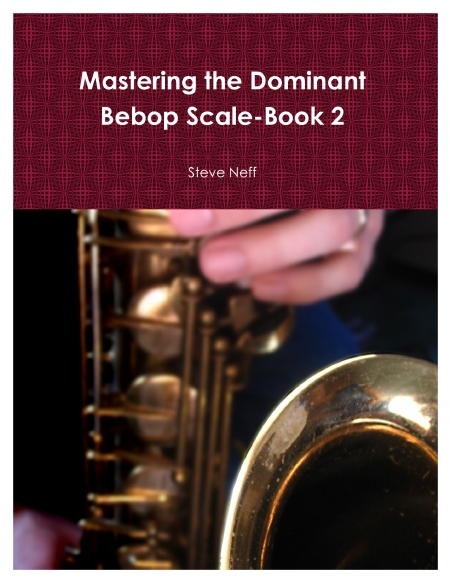 Mastering the Dominant Bebop Scale-Book 2
