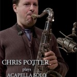 Chris Potter Plays Acapella Solo Standards by Eli Bennett Review
